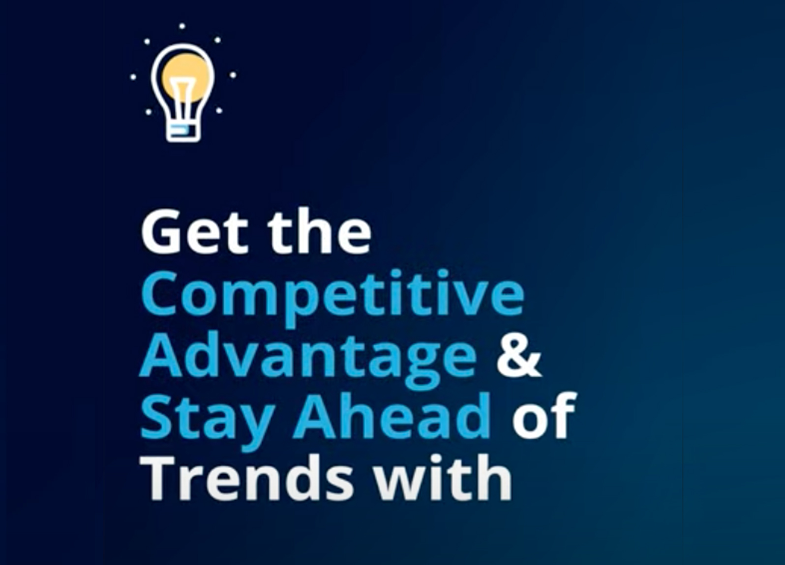 Get the competitive advantage & stay ahead of trends with